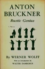 Wolff, Werner: Anton Bruckner-Rustic Genius
