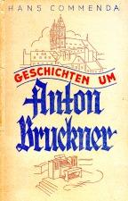 Commenda, Hans: Geschichten um Anton Bruckner (1946)
