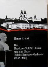 Kreczi, Hanns: Das Bruckner-Stift St. Florian und das Linzer Reichs-Bruckner-Orchester (1942-1945)