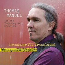 Bruckner VII Translated: Thomas Mandel and the Temporary Art Orchestra