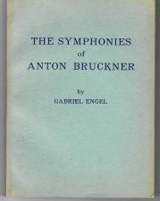 BOOK: The Symphonies of Anton Bruckner, by Gabriel Engel
